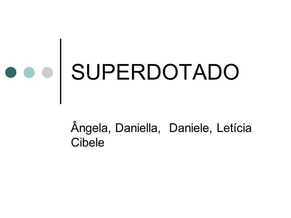 SUPERDOTADO Ângela, Daniella, Daniele, Letícia Cibele