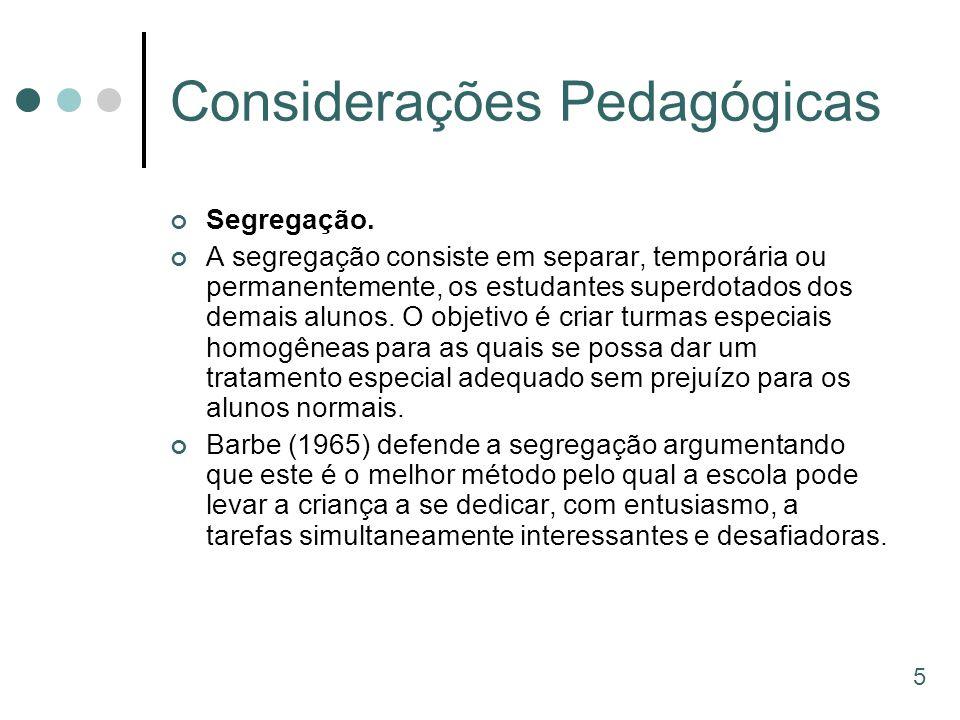 Considerações Pedagógicas Segregação. A segregação consiste em separar, temporária ou permanentemente, os estudantes superdotados dos demais alunos. O