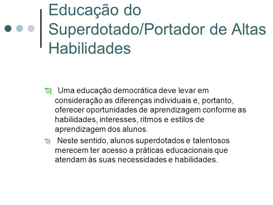 Educação do Superdotado/Portador de Altas Habilidades  Uma educação democrática deve levar em consideração as diferenças individuais e, portanto, ofe