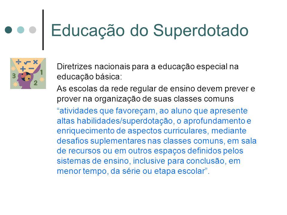 Educação do Superdotado Diretrizes nacionais para a educação especial na educação básica: As escolas da rede regular de ensino devem prever e prover n