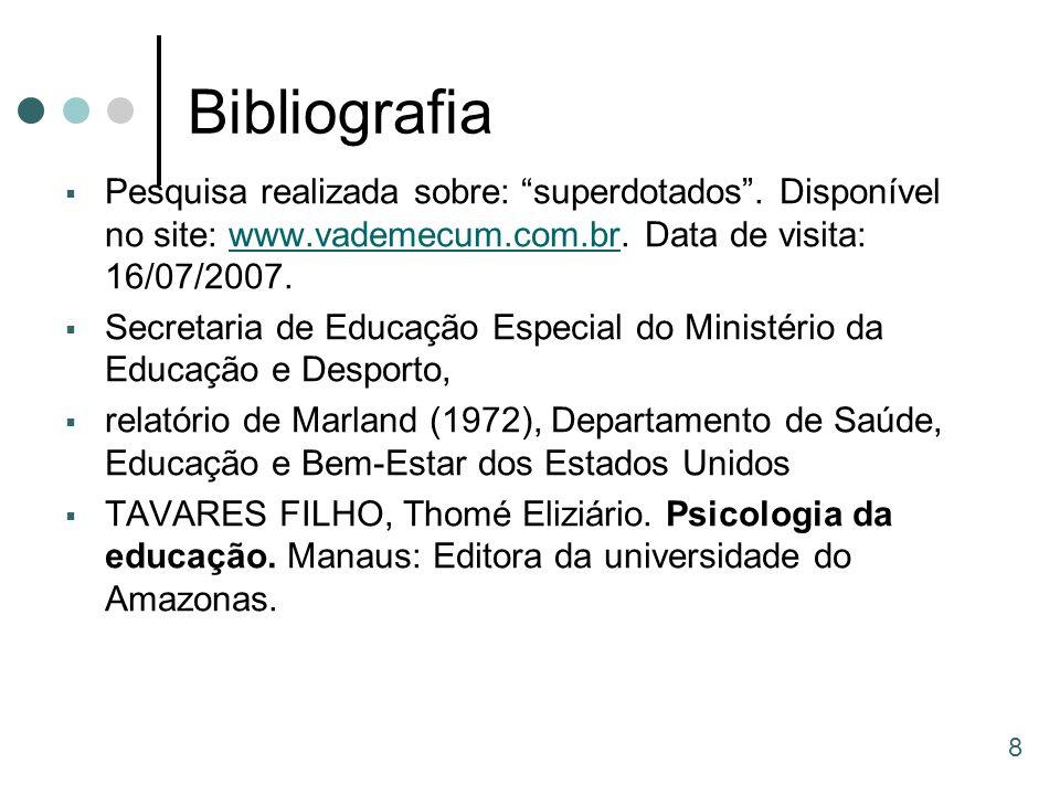 """Bibliografia  Pesquisa realizada sobre: """"superdotados"""". Disponível no site: www.vademecum.com.br. Data de visita: 16/07/2007.www.vademecum.com.br  S"""