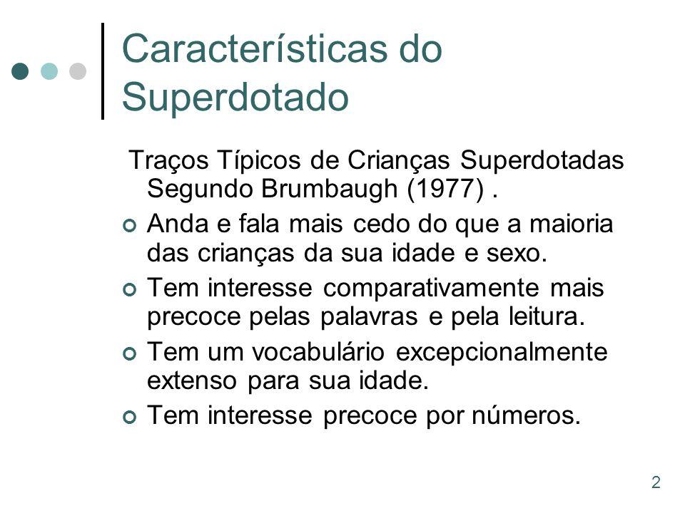 Características do Superdotado Traços Típicos de Crianças Superdotadas Segundo Brumbaugh (1977). Anda e fala mais cedo do que a maioria das crianças d