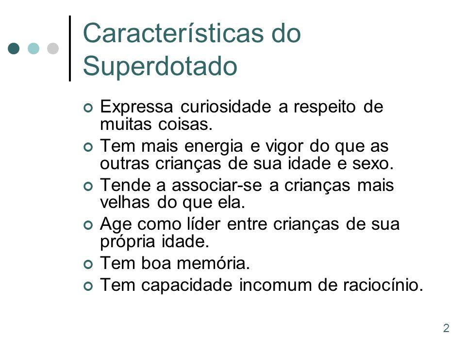 Características do Superdotado Expressa curiosidade a respeito de muitas coisas. Tem mais energia e vigor do que as outras crianças de sua idade e sex
