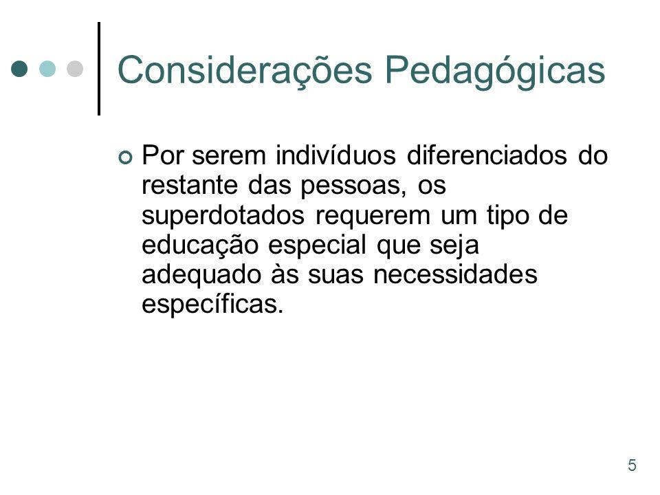 Considerações Pedagógicas Por serem indivíduos diferenciados do restante das pessoas, os superdotados requerem um tipo de educação especial que seja a