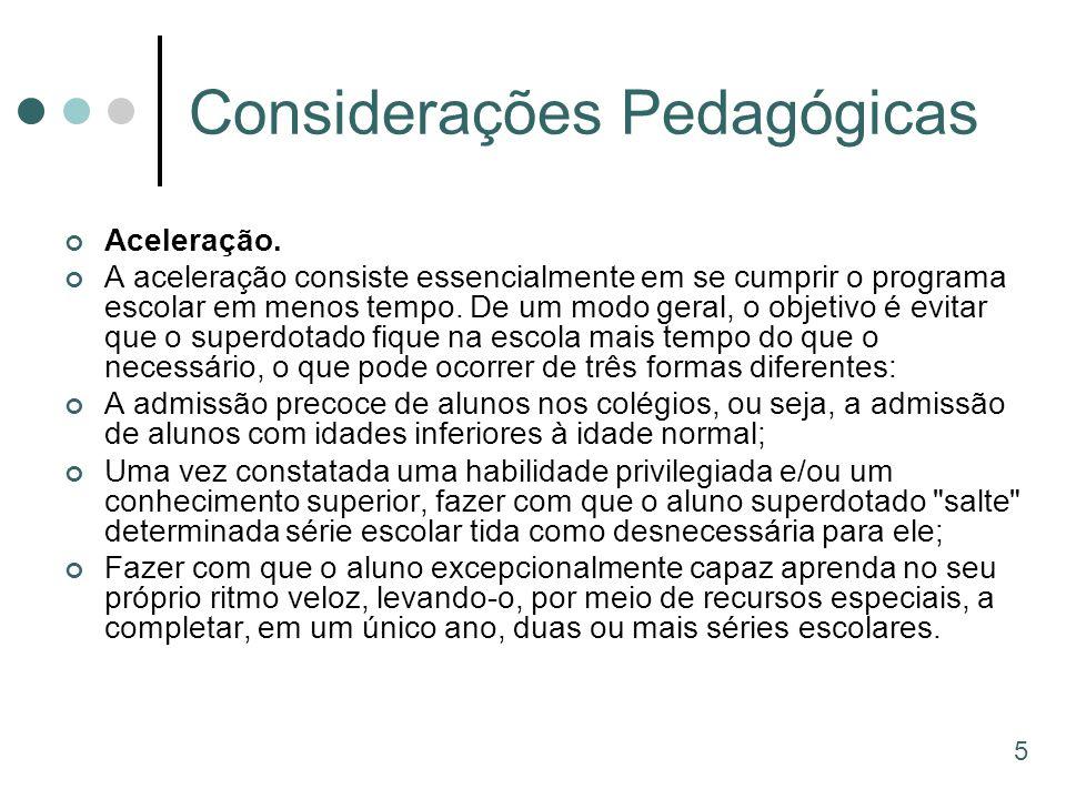 Considerações Pedagógicas Aceleração. A aceleração consiste essencialmente em se cumprir o programa escolar em menos tempo. De um modo geral, o objeti