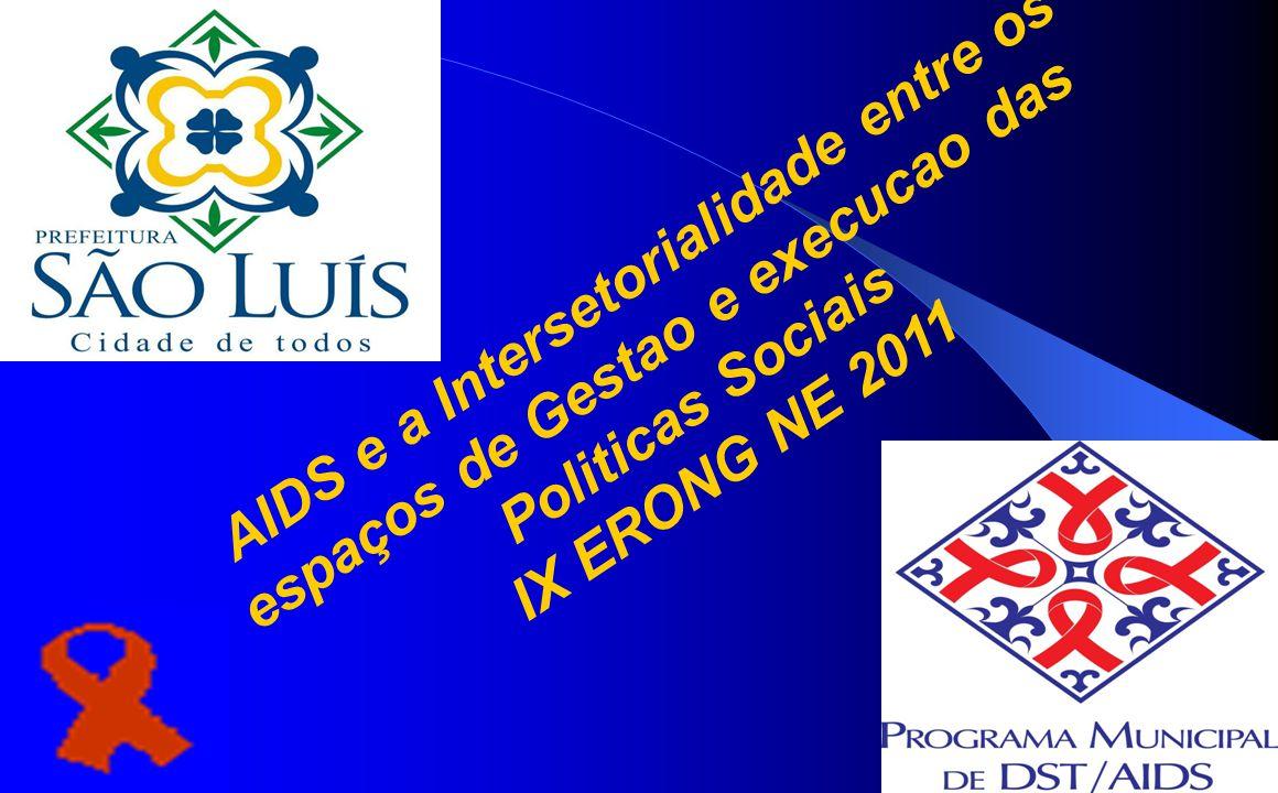 AIDS e a Intersetorialidade entre os espaços de Gestao e execucao das Politicas Sociais IX ERONG NE 2011