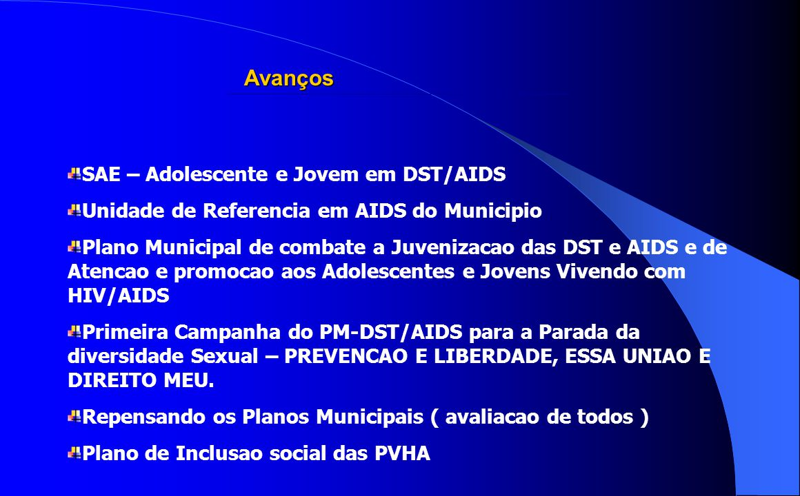 Avanços SAE – Adolescente e Jovem em DST/AIDS Unidade de Referencia em AIDS do Municipio Plano Municipal de combate a Juvenizacao das DST e AIDS e de