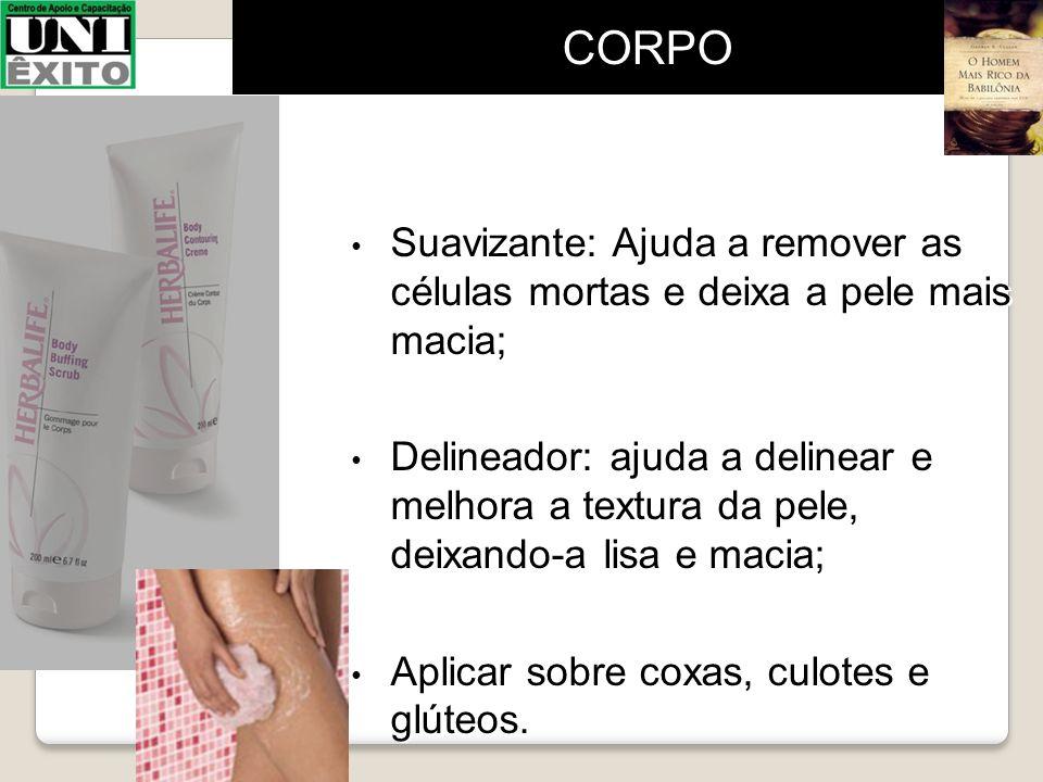 Suavizante: Ajuda a remover as células mortas e deixa a pele mais macia; Delineador: ajuda a delinear e melhora a textura da pele, deixando-a lisa e m