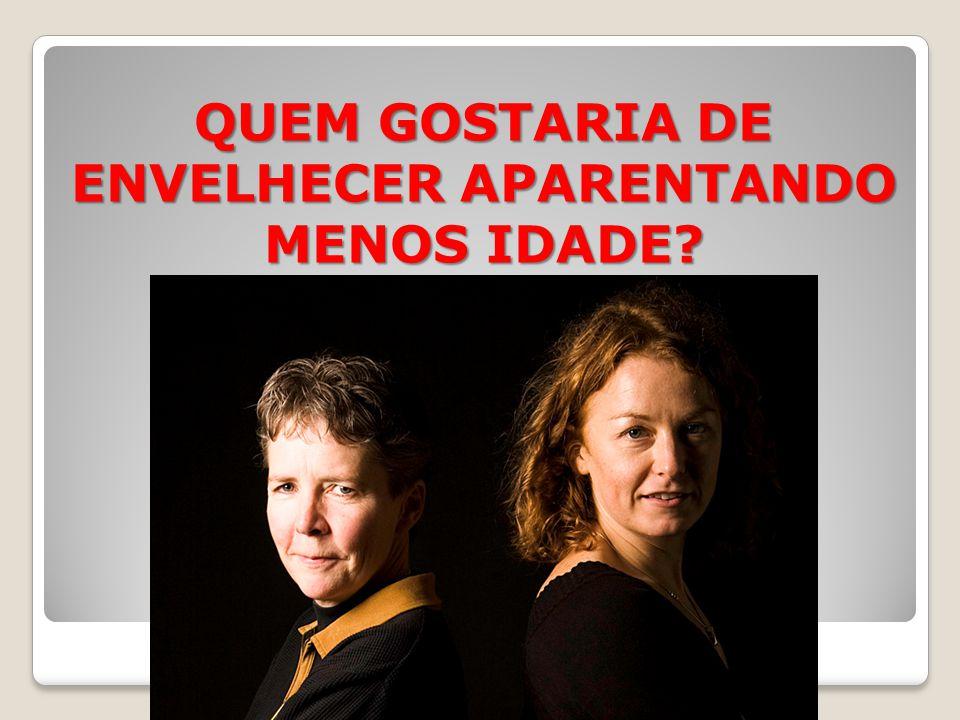 QUEM GOSTARIA DE ENVELHECER APARENTANDO MENOS IDADE?