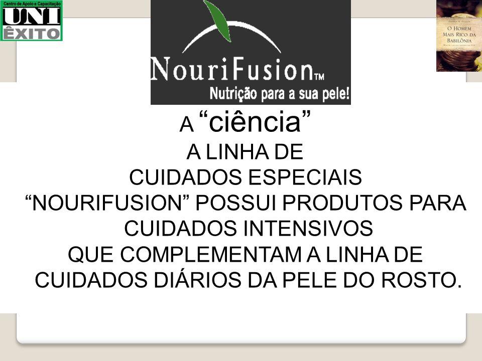 """A """"ciência"""" A LINHA DE CUIDADOS ESPECIAIS """"NOURIFUSION"""" POSSUI PRODUTOS PARA CUIDADOS INTENSIVOS QUE COMPLEMENTAM A LINHA DE CUIDADOS DIÁRIOS DA PELE"""