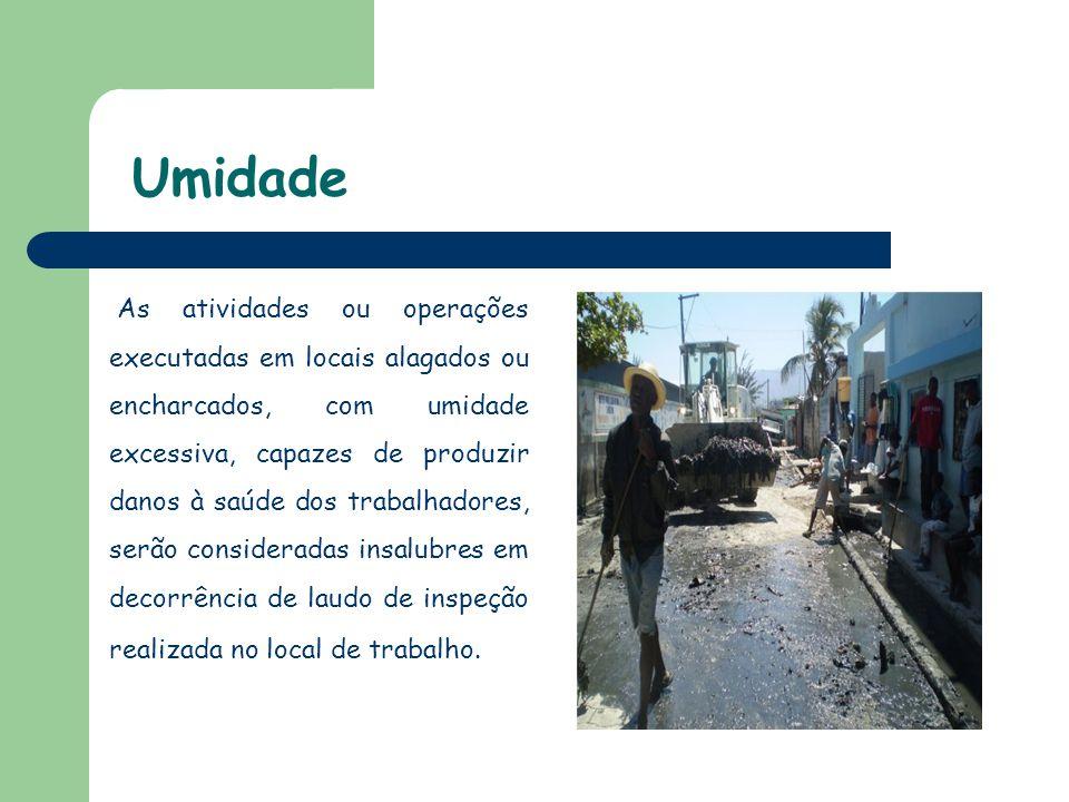 Umidade As atividades ou operações executadas em locais alagados ou encharcados, com umidade excessiva, capazes de produzir danos à saúde dos trabalha