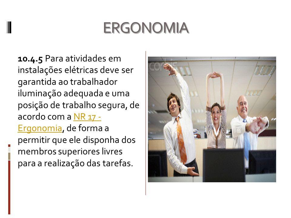 ERGONOMIA 10.4.5 Para atividades em instalações elétricas deve ser garantida ao trabalhador iluminação adequada e uma posição de trabalho segura, de a