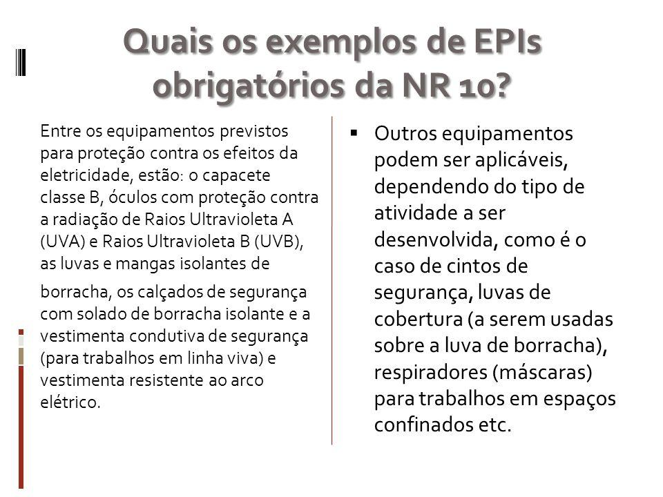 Quais os exemplos de EPIs obrigatórios da NR 10? Entre os equipamentos previstos para proteção contra os efeitos da eletricidade, estão: o capacete cl