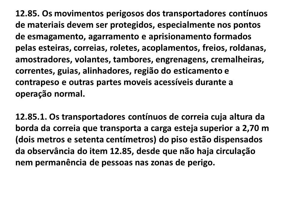 12.85. Os movimentos perigosos dos transportadores contínuos de materiais devem ser protegidos, especialmente nos pontos de esmagamento, agarramento e