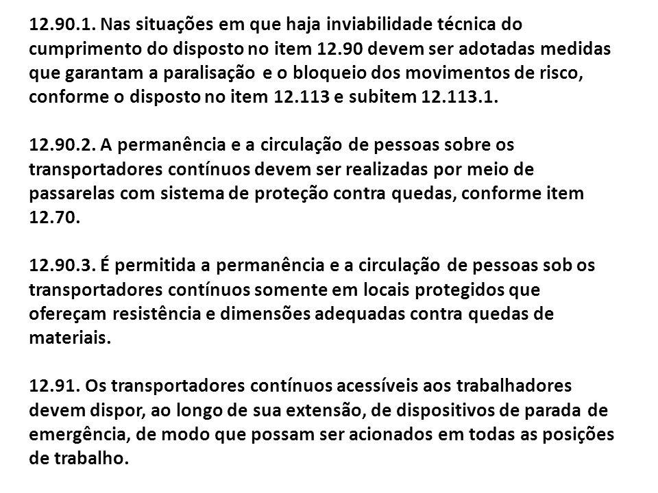 12.90.1. Nas situações em que haja inviabilidade técnica do cumprimento do disposto no item 12.90 devem ser adotadas medidas que garantam a paralisaçã