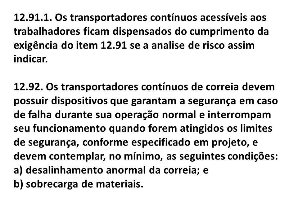 12.91.1. Os transportadores contínuos acessíveis aos trabalhadores ficam dispensados do cumprimento da exigência do item 12.91 se a analise de risco a