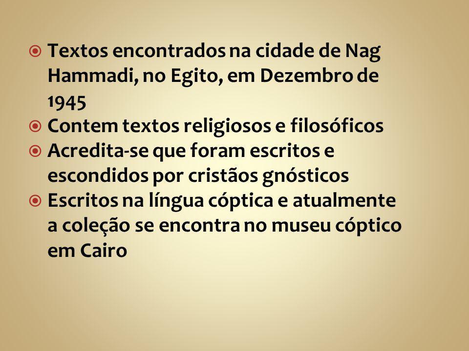  Textos encontrados na cidade de Nag Hammadi, no Egito, em Dezembro de 1945  Contem textos religiosos e filosóficos  Acredita-se que foram escritos