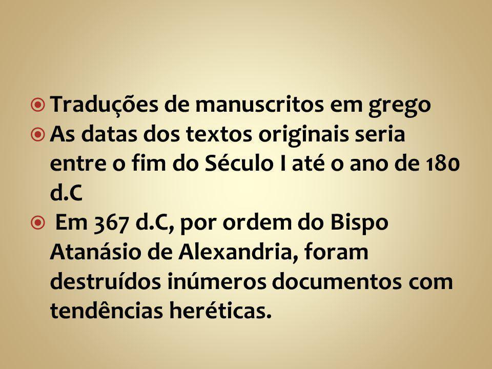  Traduções de manuscritos em grego  As datas dos textos originais seria entre o fim do Século I até o ano de 180 d.C  Em 367 d.C, por ordem do Bisp