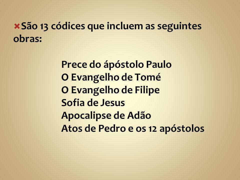  São 13 códices que incluem as seguintes obras: Prece do ápóstolo Paulo O Evangelho de Tomé O Evangelho de Filipe Sofia de Jesus Apocalipse de Adão A