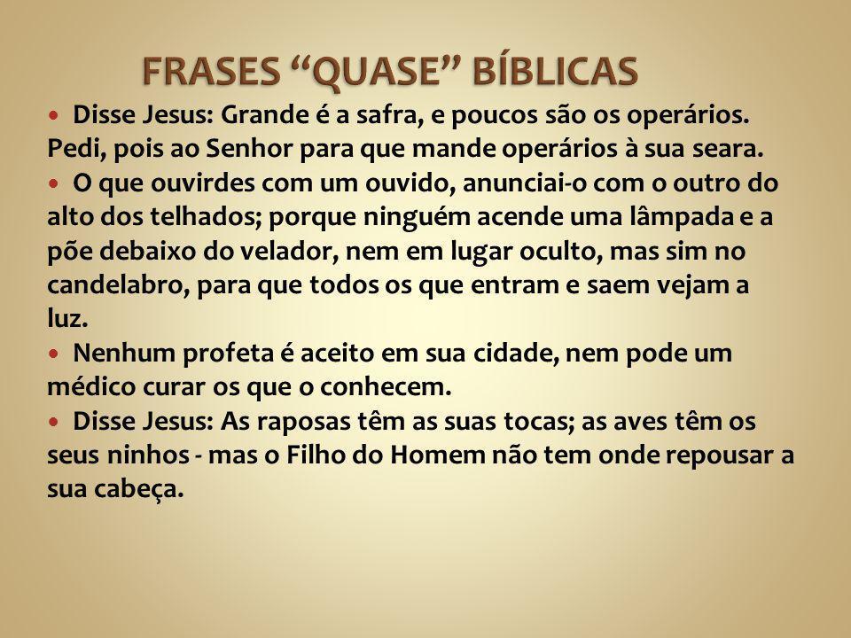 Disse Jesus: Grande é a safra, e poucos são os operários. Pedi, pois ao Senhor para que mande operários à sua seara. O que ouvirdes com um ouvido, anu