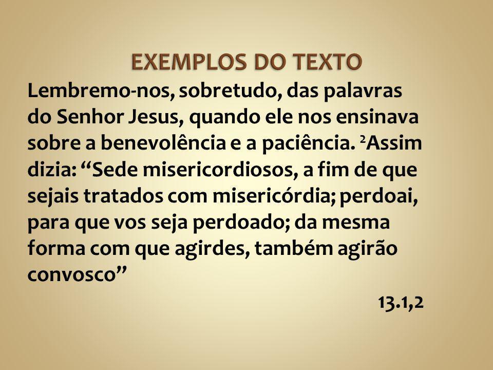 """Lembremo-nos, sobretudo, das palavras do Senhor Jesus, quando ele nos ensinava sobre a benevolência e a paciência. 2 Assim dizia: """"Sede misericordioso"""