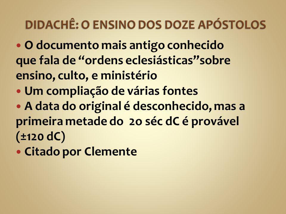 """O documento mais antigo conhecido que fala de """"ordens eclesiásticas""""sobre ensino, culto, e ministério Um compliação de várias fontes A data do origina"""