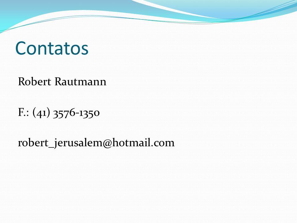 Contatos Robert Rautmann F.: (41) 3576-1350 robert_jerusalem@hotmail.com
