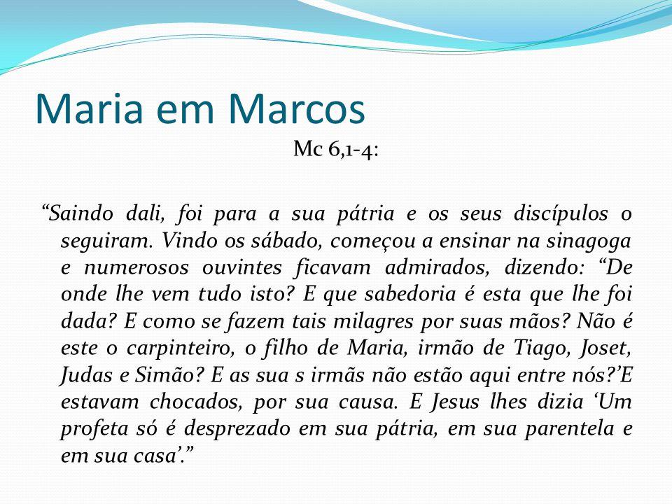 """Maria em Marcos Mc 6,1-4: """"Saindo dali, foi para a sua pátria e os seus discípulos o seguiram. Vindo os sábado, começou a ensinar na sinagoga e numero"""