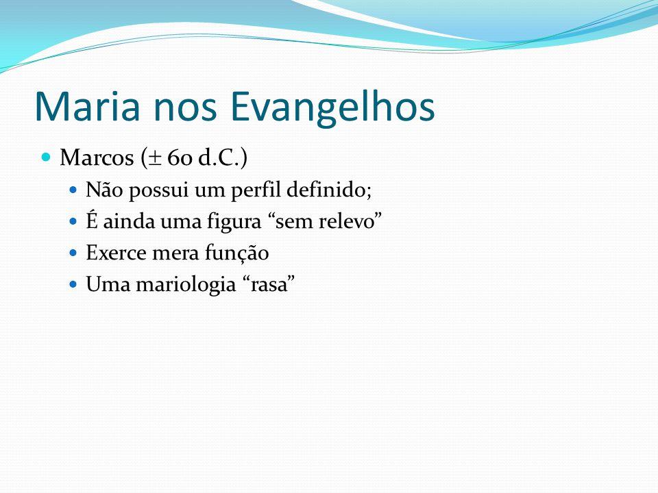 """Maria nos Evangelhos Marcos (  60 d.C.) Não possui um perfil definido; É ainda uma figura """"sem relevo"""" Exerce mera função Uma mariologia """"rasa"""""""
