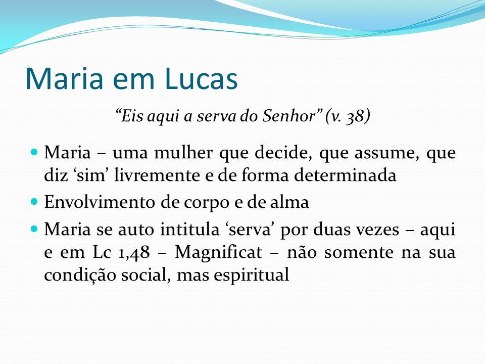 """Maria em Lucas """"Eis aqui a serva do Senhor"""" (v. 38) Maria – uma mulher que decide, que assume, que diz 'sim' livremente e de forma determinada Envolvi"""