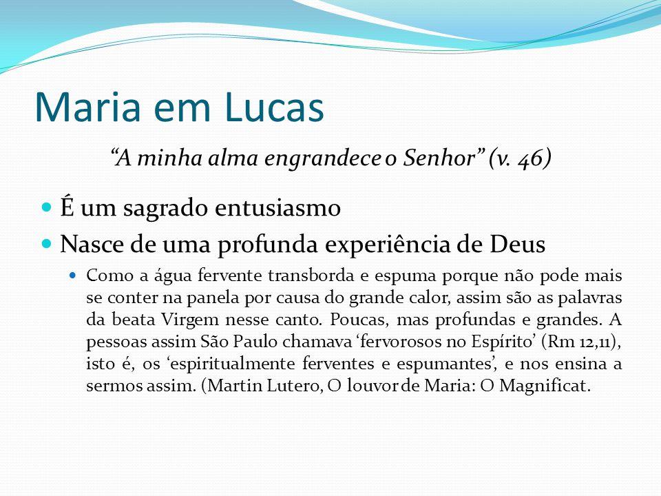 """Maria em Lucas """"A minha alma engrandece o Senhor"""" (v. 46) É um sagrado entusiasmo Nasce de uma profunda experiência de Deus Como a água fervente trans"""