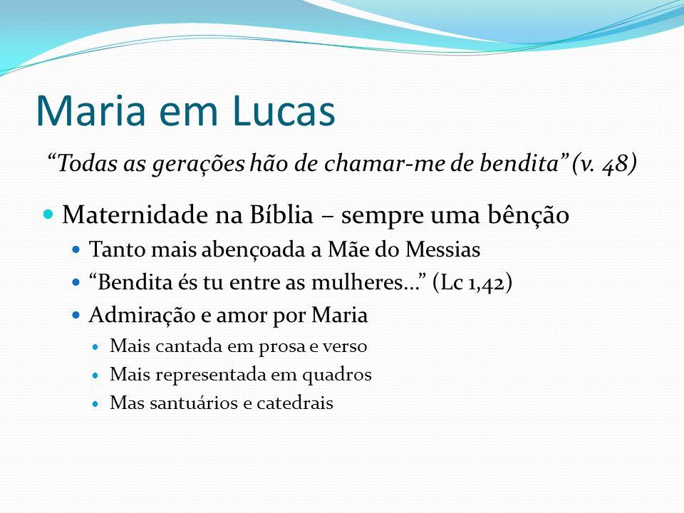 """Maria em Lucas """"Todas as gerações hão de chamar-me de bendita"""" (v. 48) Maternidade na Bíblia – sempre uma bênção Tanto mais abençoada a Mãe do Messias"""