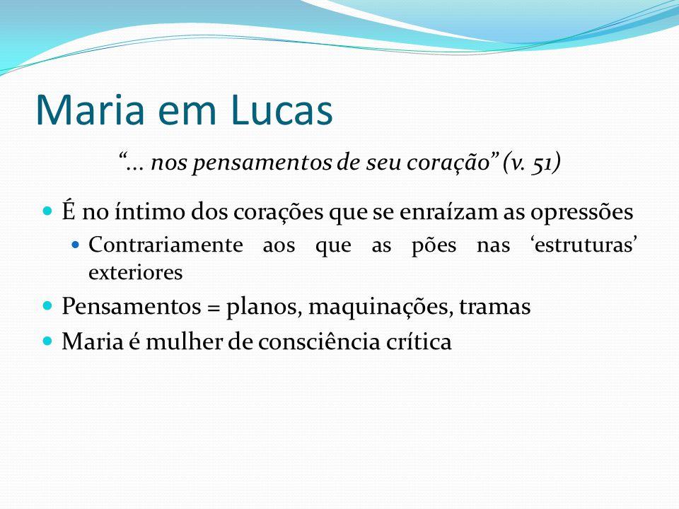 """Maria em Lucas """"... nos pensamentos de seu coração"""" (v. 51) É no íntimo dos corações que se enraízam as opressões Contrariamente aos que as pões nas '"""