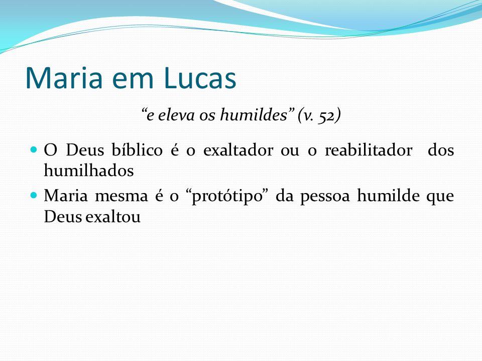 """Maria em Lucas """"e eleva os humildes"""" (v. 52) O Deus bíblico é o exaltador ou o reabilitador dos humilhados Maria mesma é o """"protótipo"""" da pessoa humil"""