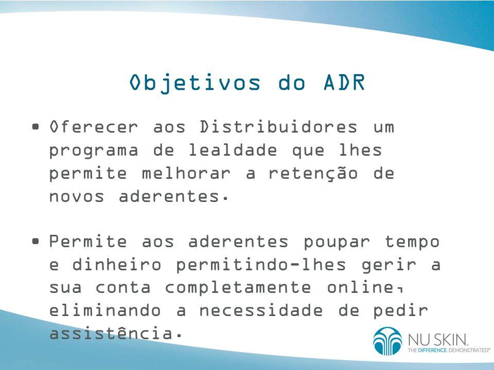 Objetivos do ADR Oferecer aos Distribuidores um programa de lealdade que lhes permite melhorar a retenção de novos aderentes.