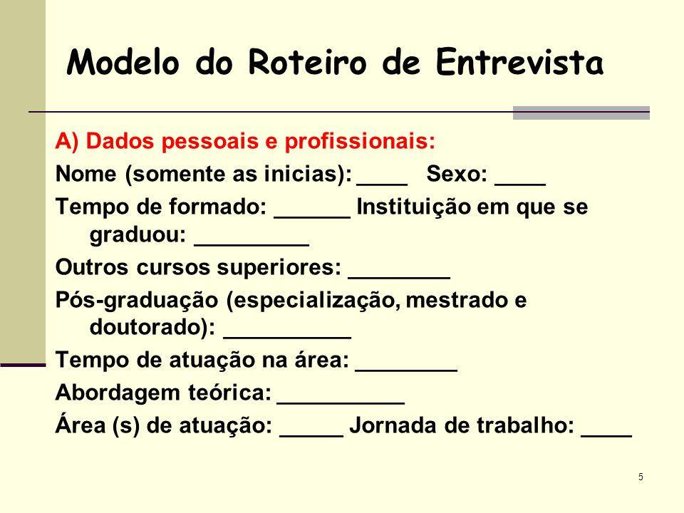 A) Dados pessoais e profissionais: Nome (somente as inicias): ____ Sexo: ____ Tempo de formado: ______ Instituição em que se graduou: _________ Outros
