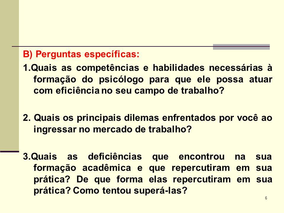 B) Perguntas específicas: 1.Quais as competências e habilidades necessárias à formação do psicólogo para que ele possa atuar com eficiência no seu cam