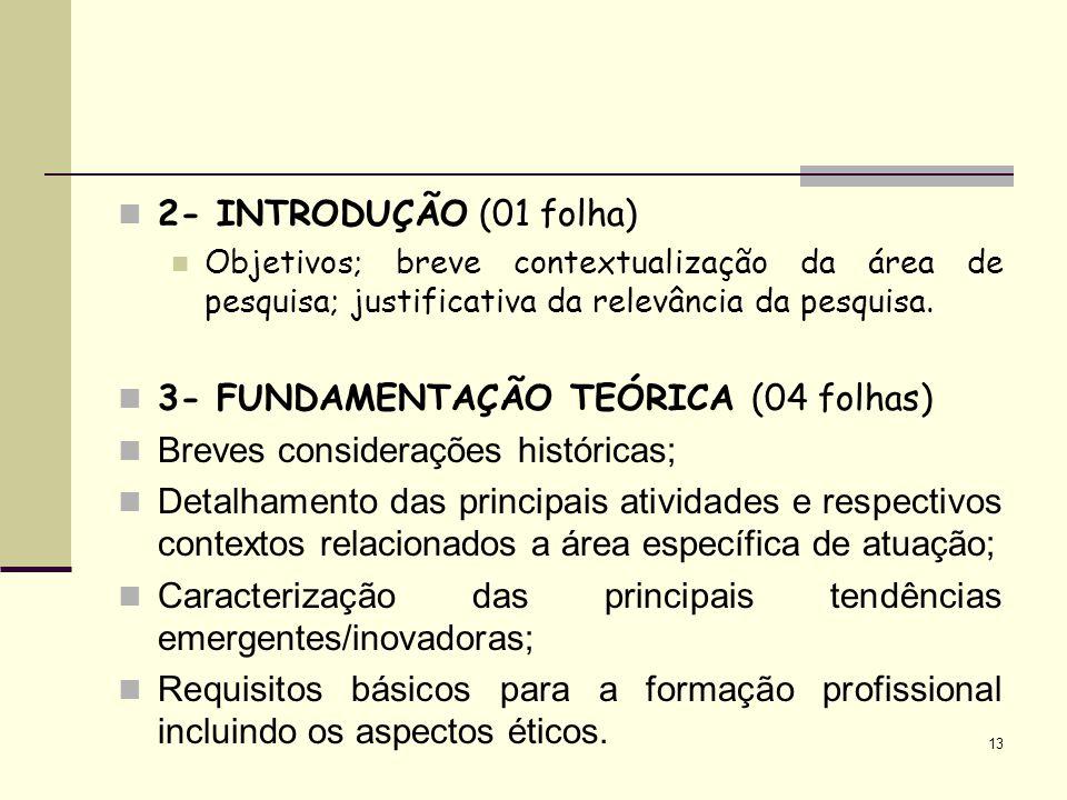 2- INTRODUÇÃO (01 folha) Objetivos; breve contextualização da área de pesquisa; justificativa da relevância da pesquisa. 3- FUNDAMENTAÇÃO TEÓRICA (04