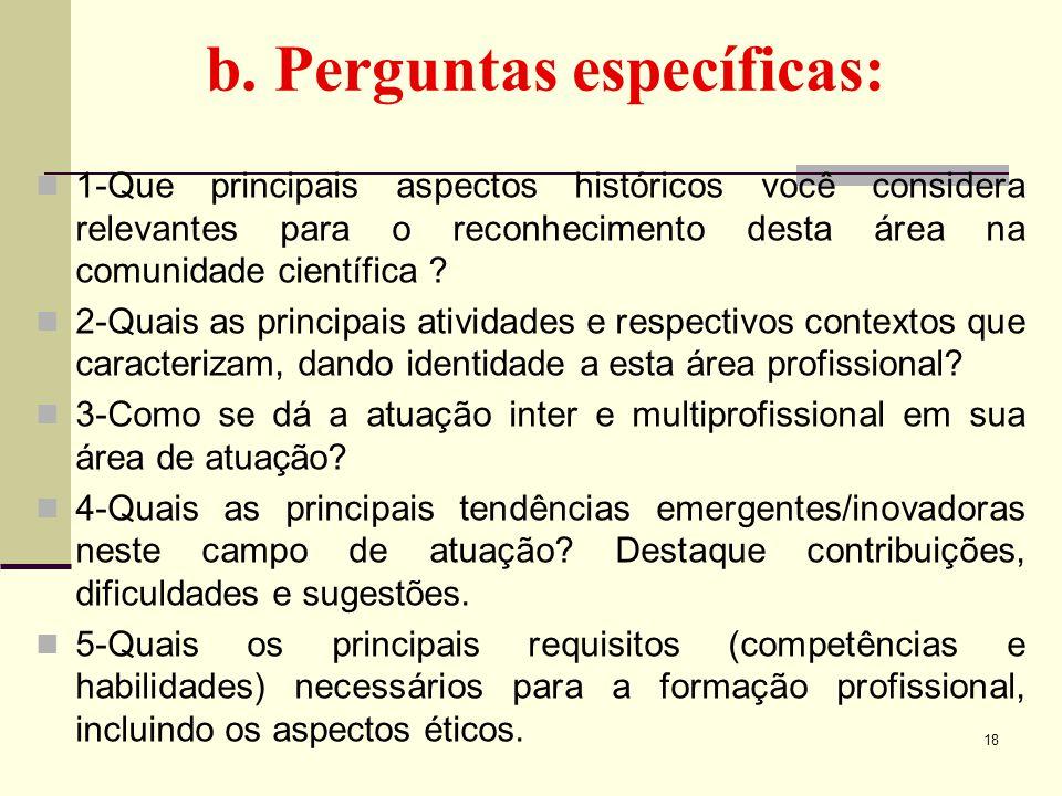 b. Perguntas específicas: 1-Que principais aspectos históricos você considera relevantes para o reconhecimento desta área na comunidade científica ? 2