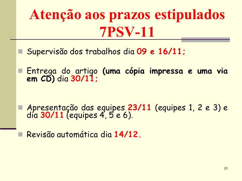 Atenção aos prazos estipulados 7PSV-11 Supervisão dos trabalhos dia 09 e 16/11; Entrega do artigo (uma cópia impressa e uma via em CD) dia 30/11; Apre