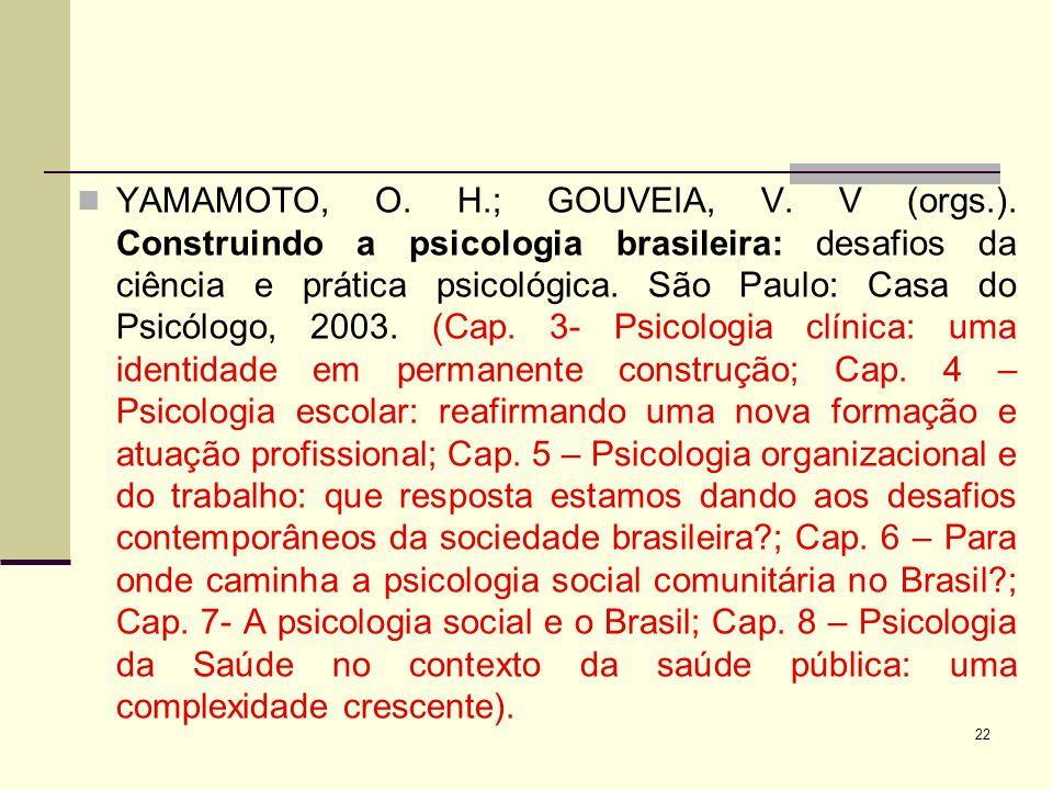 YAMAMOTO, O. H.; GOUVEIA, V. V (orgs.). Construindo a psicologia brasileira: desafios da ciência e prática psicológica. São Paulo: Casa do Psicólogo,