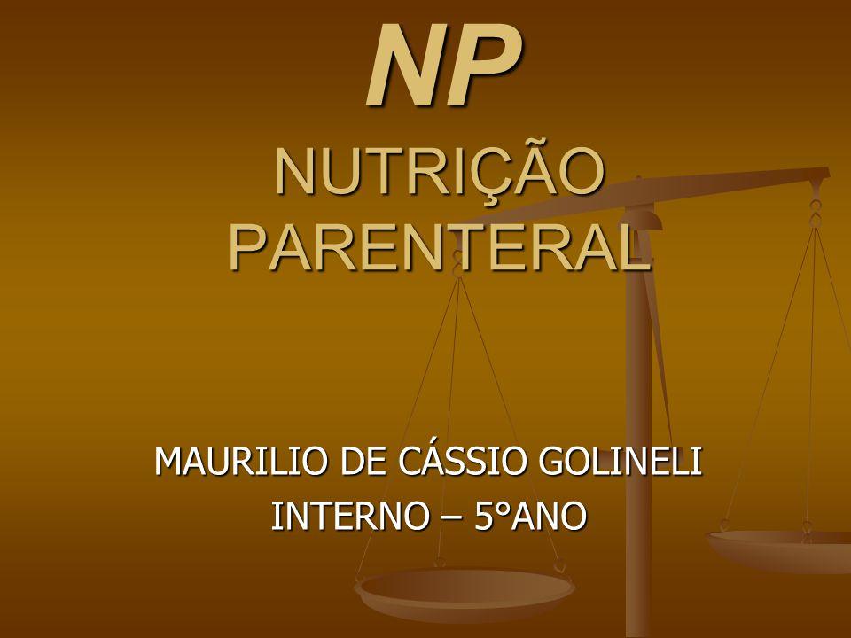 NP NUTRIÇÃO PARENTERAL MAURILIO DE CÁSSIO GOLINELI INTERNO – 5°ANO