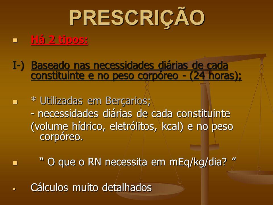 PRESCRIÇÃO Há 2 tipos: Há 2 tipos: I-) Baseado nas necessidades diárias de cada constituinte e no peso corpóreo - (24 horas); *Utilizadas em Berçarios