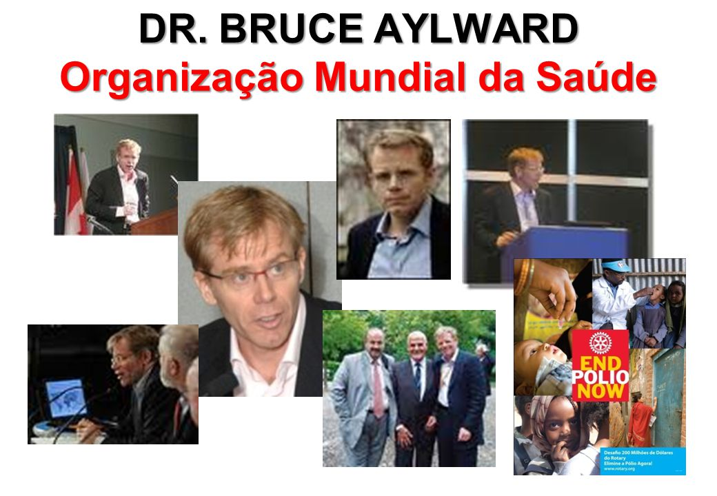 DR. BRUCE AYLWARD Organização Mundial da Saúde