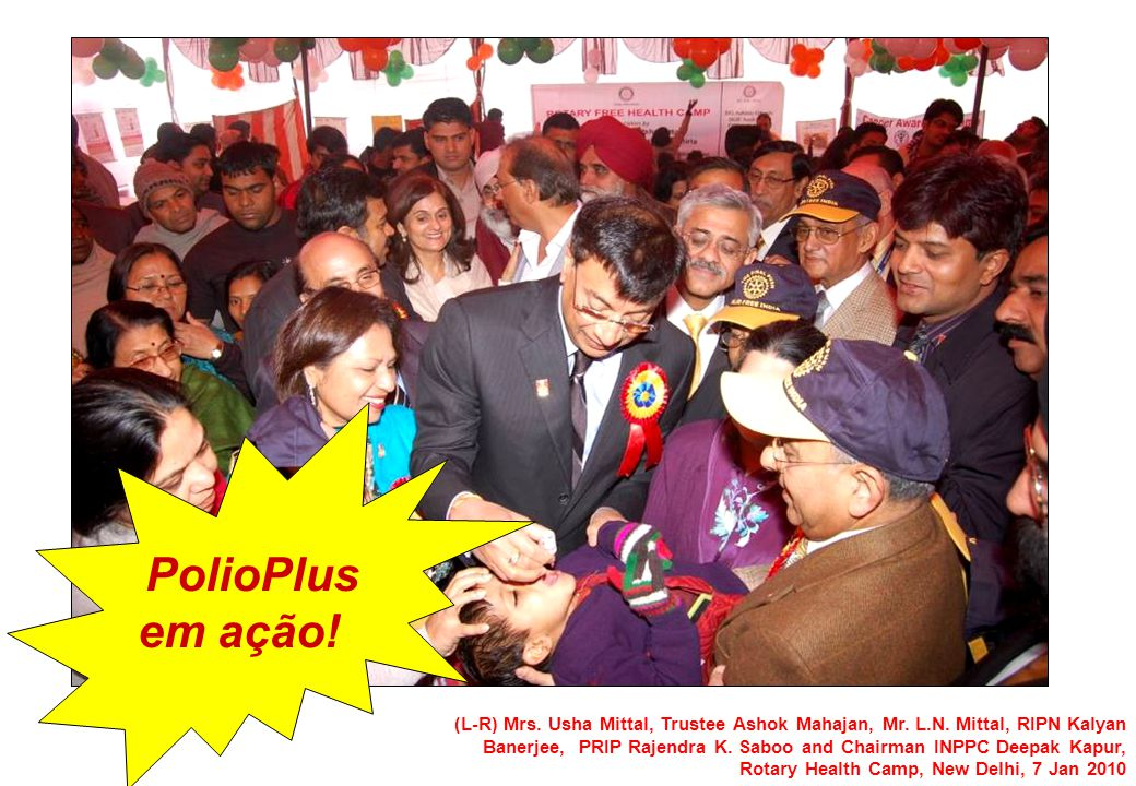 (L-R) Mrs. Usha Mittal, Trustee Ashok Mahajan, Mr. L.N. Mittal, RIPN Kalyan Banerjee, PRIP Rajendra K. Saboo and Chairman INPPC Deepak Kapur, Rotary H