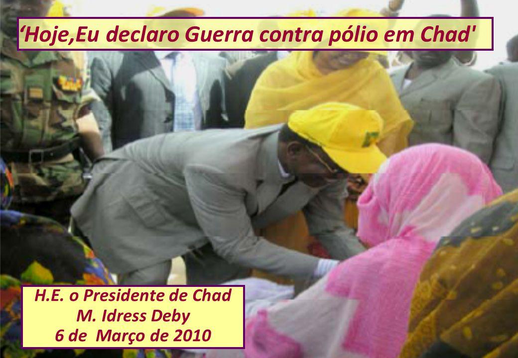 'Hoje,Eu declaro Guerra contra pólio em Chad' H.E. o Presidente de Chad M. Idress Deby 6 de Março de 2010