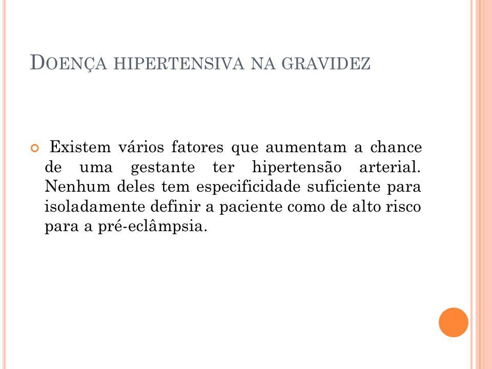 D OENÇA HIPERTENSIVA NA GRAVIDEZ Existem vários fatores que aumentam a chance de uma gestante ter hipertensão arterial.