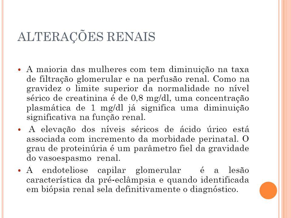 ALTERAÇÕES RENAIS A maioria das mulheres com tem diminuição na taxa de filtração glomerular e na perfusão renal.