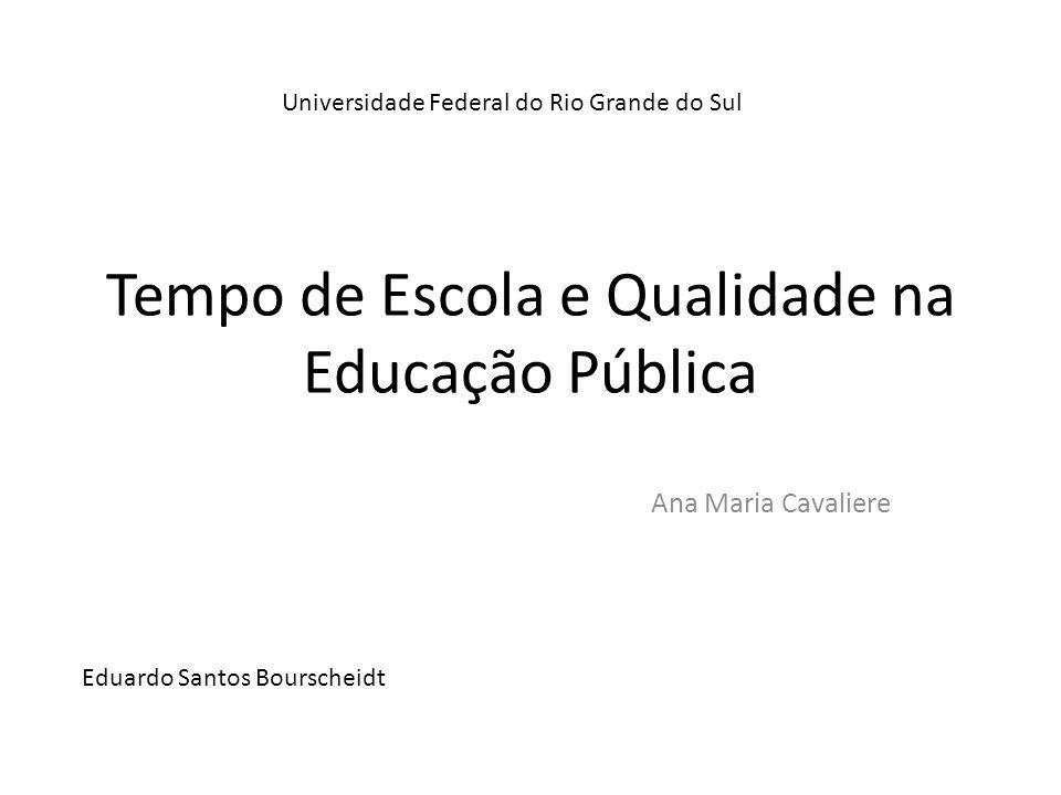 Tempo de Escola e Qualidade na Educação Pública Ana Maria Cavaliere Eduardo Santos Bourscheidt Universidade Federal do Rio Grande do Sul