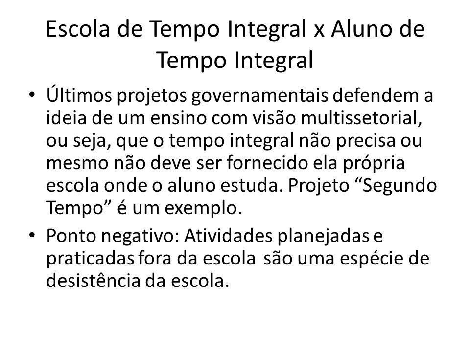 Escola de Tempo Integral x Aluno de Tempo Integral Últimos projetos governamentais defendem a ideia de um ensino com visão multissetorial, ou seja, qu